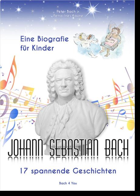 """Eine Gipsbüste von J.S: Bach ziert die Mitte der Biografie für Kinder. Man sieht zwei Engel oben rechts in der Mitte explodieren Notenlienien mit Noten darauf. Der Titel unten ist """"Johann Sebastian Bach - 17 spannende Geschichten"""". Oben sind Sterne."""