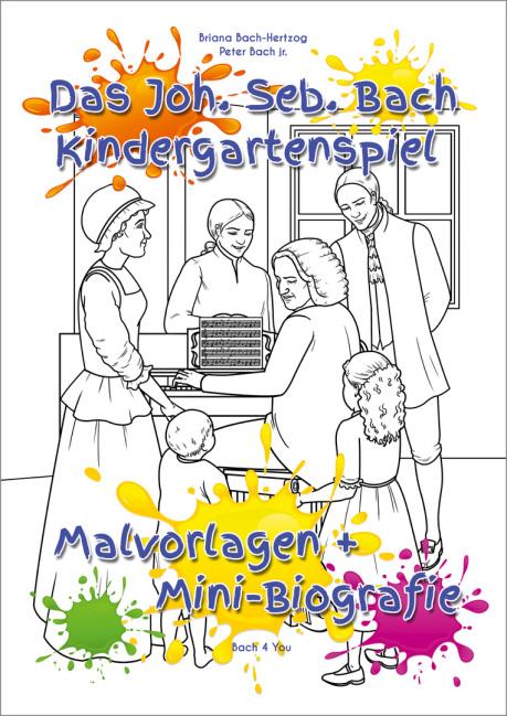 Man sieht das Titelblatt des Bach-Kindergartenspiels. Seitenhoch ist eine Skizze zum Ausmalen zu sehen: Bach am Klavier, seine Familie drumherum. 5 bunte Farbkleckse sind verteilt. Oben ist der Titel, unten der Hinweis: Malvorlagen, Minibiografiie.