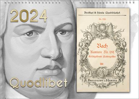 """Man sieht einen links hauptsächlich in Grautönen gestalteten Kalender. Es ist ein Portrait von Johann Sebastian Bach. Rechts ist ein kleines historisches Notenheft. Oben ist die Jahreszahl unten der Kalender-Titel """"Quodlibet""""."""