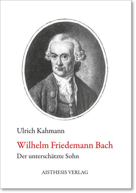 """""""Wilhelm Friedemann Bach"""" sowie """"Der unterschätze Sohn"""" sind die Titel des abgebildeten Buches. Oben sieht man das Portrait WFBs in einem Oval, nur der Schriftzug """"Wilhelm Friedemann Bach"""" ist in roter Farbe."""